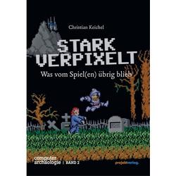 STARK VERPIXELT als Buch von Christian Keichel