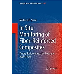 In Situ Monitoring of Fiber-Reinforced Composites. Markus G. R. Sause  - Buch