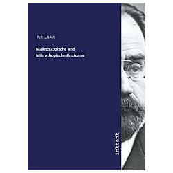 Makroskopische und Mikroskopische Anatomie. Jakob Rehs  - Buch