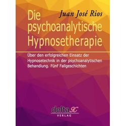 Die psychoanalytische Hypnosetherapie: Buch von Juan José Rios