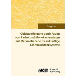 Objektverfolgung durch Fusion von Radar- und Monokameradaten auf Merkmalsebene für zukünftige Fahrer als Buch von Feng Liu