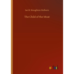 The Child of the Moat als Buch von Ian B. Stoughton Holborn