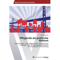 Pflegende als politische Akteure als Buch von Tanja Segmüller