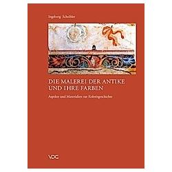Die Malerei der Antike und ihre Farben. Ingeborg Scheibler  - Buch