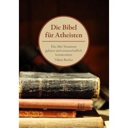Die Bibel für Atheisten als Buch von Viktor Becher