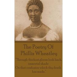 The Poetry Of Phyllis Wheatley: eBook von Phyllis Wheatley