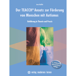 Der TEACCH Ansatz zur Förderung von Menschen mit Autismus als Buch von Anne Häußler