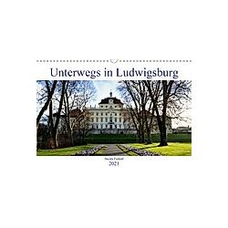 Unterwegs in Ludwigsburg (Wandkalender 2021 DIN A3 quer)