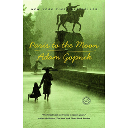 Paris to the Moon als Buch von Adam Gopnik