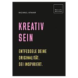 Kreativ sein. Michael Atavar  - Buch