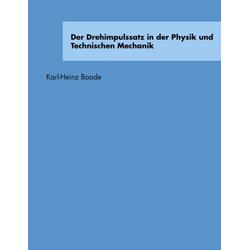 Der Drehimpulssatz in der Physik und Technischen Mechanik als Buch von Karl-Heinz Baade