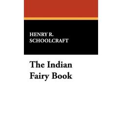 The Indian Fairy Book als Buch von Henry Rowe Schoolcraft