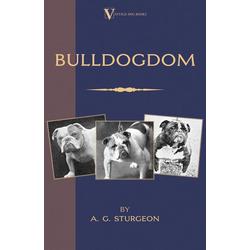 Bulldogdom (A Vintage Dog Books Bulldog Classic - Bulldogs) als Buch von A. G. Sturgeon