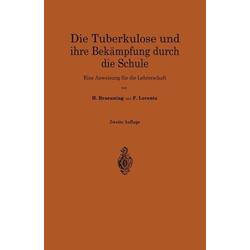 Die Tuberkulose und ihre Bekämpfung durch die Schule: eBook von Hermann Braeuning/ Friedrich Hermann Lorentz