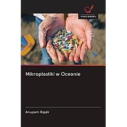 Mikroplastiki w Oceanie. Anupam Rajak  - Buch