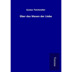 Über das Wesen der Liebe als Buch von Gustav Teichmüller