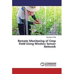 Remote Monitoring of Crop Field Using Wireless Sensor Network. Bhushan V. Patil  - Buch