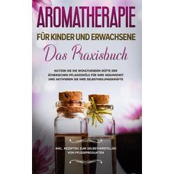 Aromatherapie für Kinder und Erwachsene: eBook von Linda Bassalig