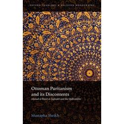 Ottoman Puritanism and Its Discontents: Ahmad Al-Aqhisari and the Qadizadelis: Buch von Mustapha Sheikh