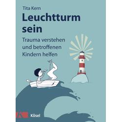 Leuchtturm sein als Buch von Tita Kern