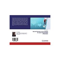 Serum ferritin as an oxidant in acute myocardial infarction. Priti Puppalwar  - Buch