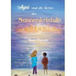 Ayni und die Reise der Sonnenkristalle: Buch von Yuna Degonda