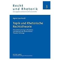 Topik und Rhetorische Rechtstheorie. Agnes Launhardt  - Buch