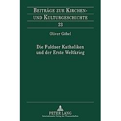 Die Fuldaer Katholiken und der Erste Weltkrieg. Oliver Göbel  - Buch