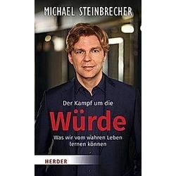 Der Kampf um die Würde. Michael Steinbrecher  - Buch