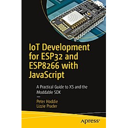 IoT Development for ESP32 and ESP8266 with JavaScript. Lizzie Prader  Peter Hoddie  - Buch