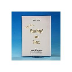 Vom Kopf ins Herz. Franz X. Bühler  - Buch