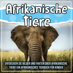 Afrikanische Tiere: Entdecken Sie Bilder und Fakten über afrikanische Tiere! Ein afrikanisches Tierbuch für Kinder: eBook von Bold Kids