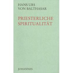 Priesterliche Spiritualität als Buch von Hans Urs von Balthasar