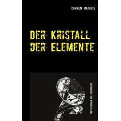 Der Kristall der Elemente: eBook von Carmen Matheis