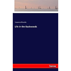 Life in the Backwoods. Susanna Moodie  - Buch