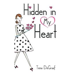 Hidden in My Heart als Buch von Tena DeGraaf