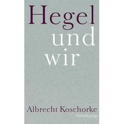 Hegel und wir als Buch von Albrecht Koschorke