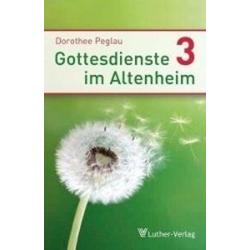 Gottesdienste im Altenheim 3 als Buch von Dorothee Peglau