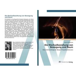 Die Wechselbeziehung von Bewegung und Raum als Buch von Bianca Schönbichler