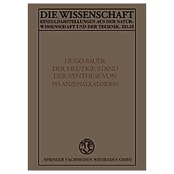 Der Heutige Stand der Synthese von Pflanzenalkaloiden. Karl Hugo Bauer  - Buch