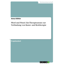 Pferd und Pinsel. Ein Therapieansatz zur Verbindung von Kunst- und Reittherapie: eBook von Anna Köhler