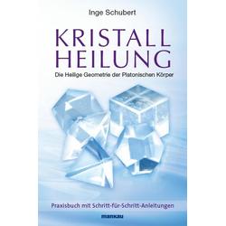 Kristallheilung - Die Heilige Geometrie der Platonischen Körper: eBook von Inge Schubert