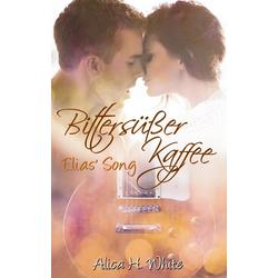 Bittersüßer Kaffee als Buch von Alica H. White
