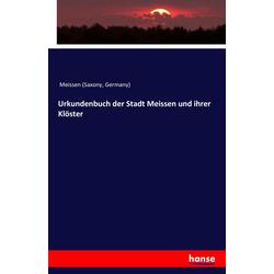 Urkundenbuch der Stadt Meissen und ihrer Klöster als Buch von Germany) Meissen (Saxony/ Meissen