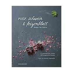 Rose  Schwein & Feigenblatt. Margot Van Assche  - Buch