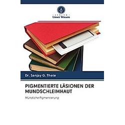 PIGMENTIERTE LÄSIONEN DER MUNDSCHLEIMHAUT. Dr Sanjay G. Thete  - Buch