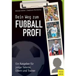 Dein Weg zum Fußballprofi als Buch von Michael Köllner/ Steffi Pennekamp