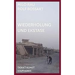 Wiederholung und Ekstase. Rolf Bossart  Milo Rau  - Buch