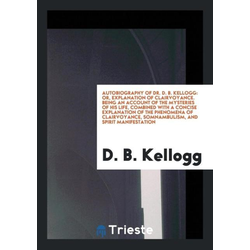 Autobiography of Dr. D. B. Kellogg als Taschenbuch von D. B. Kellogg