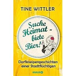 Suche Heimat - biete Bier!. Tine Wittler  - Buch
